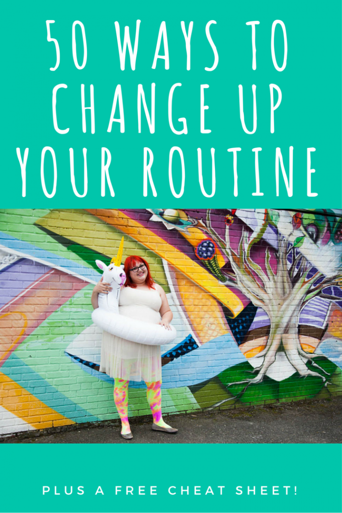 Sick Of Feeling Stuck In A Rut? Here's 50 ways to change up your routine today! Plus, a free cheat sheet!