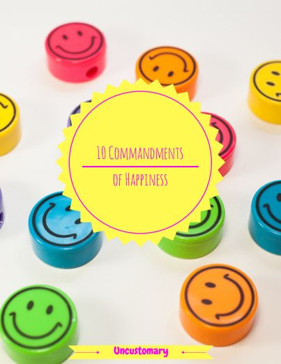 10 Commandments Of Happiness | Uncustomary