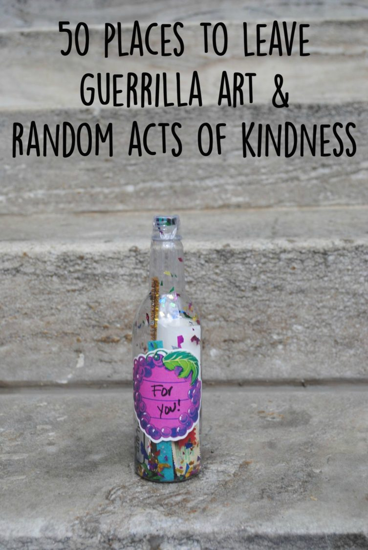 50 Places To Leave Guerrilla Art/Random Acts Of Kindness | Uncustomary