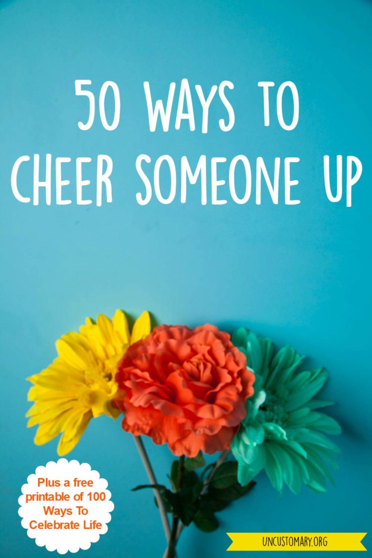 50 Ways To Cheer Someone Up | Uncustomary