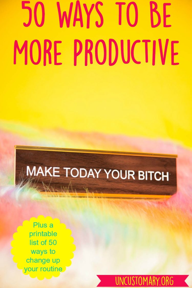 50 Ways To Be More Productive | Uncustomary