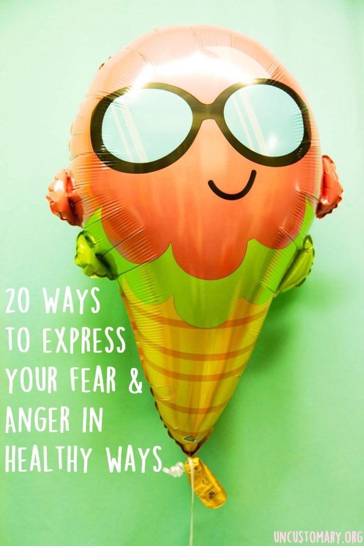 20 Ways To Express Anger & Fear In Healthy Ways | Uncustomary