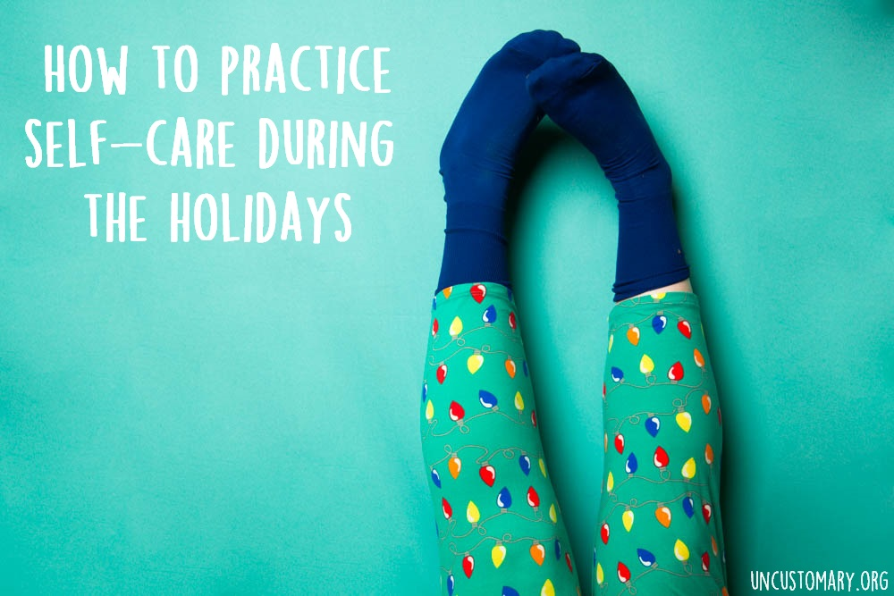 How To Practice Self-Care During The Holidays | Uncustomary