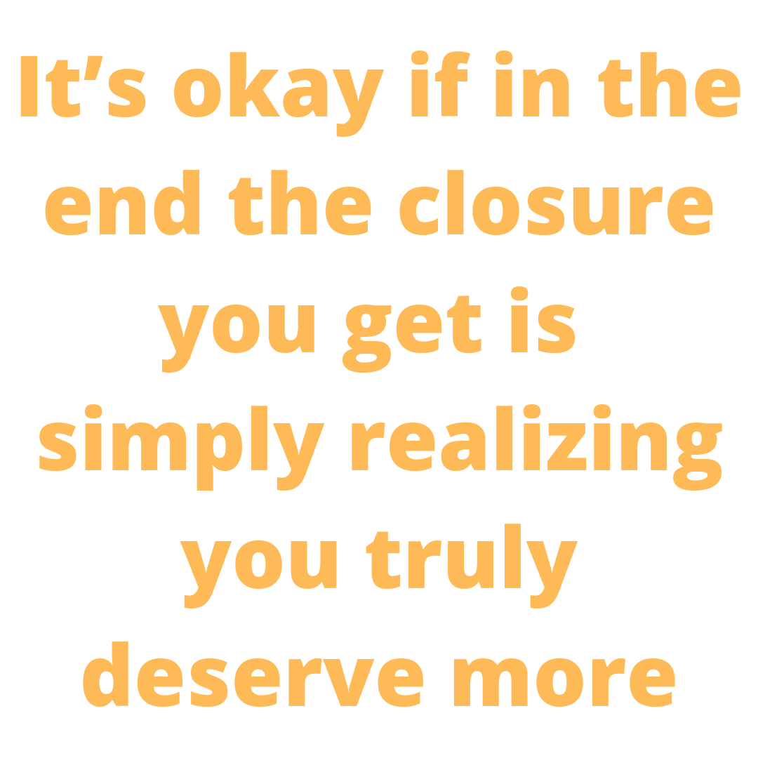 Your Closure Is Realizing You Deserve More | Uncustomary