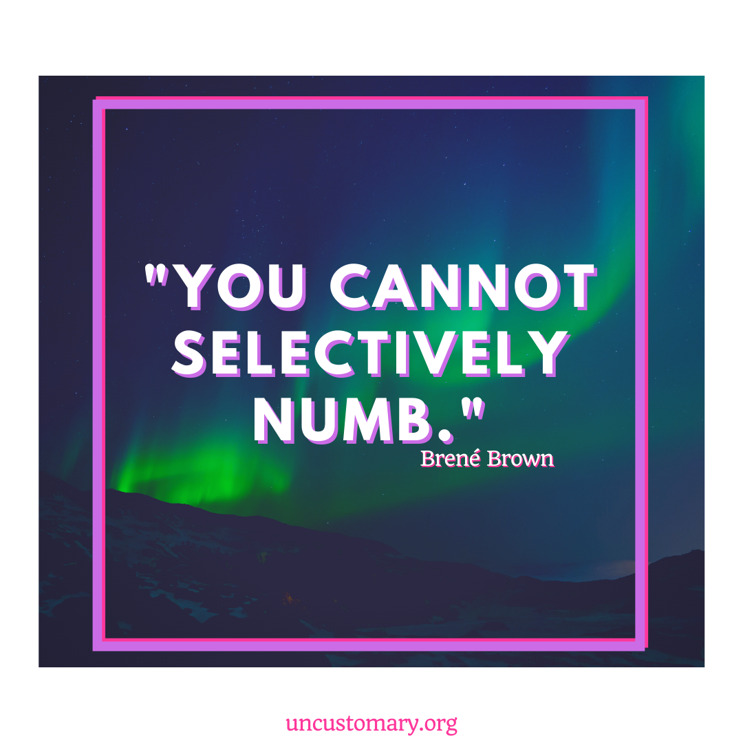 You Cannot Selectively Numb | Uncustomary