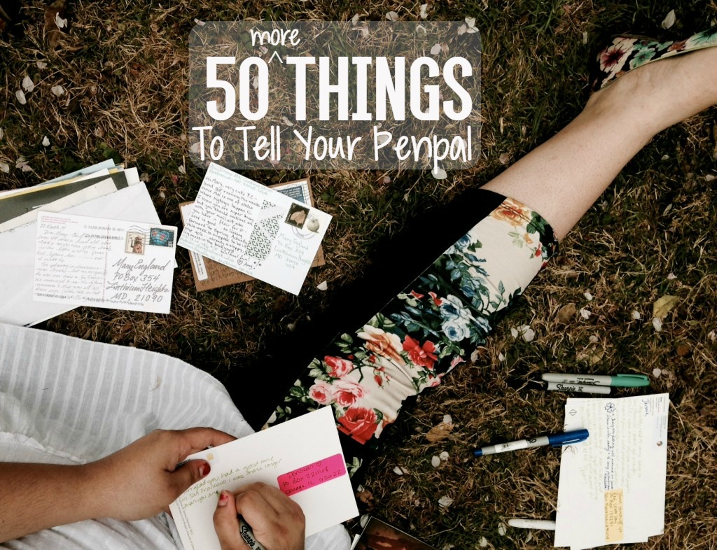 50 More Things To Tell Your Penpal | Uncustomary Art