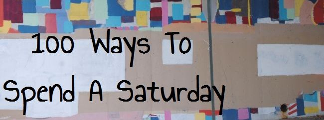 100 Ways To Spend A Saturday | Uncustomary Art