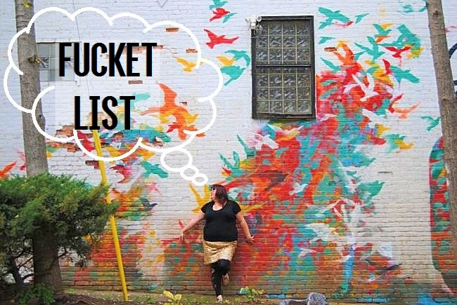 Fucket List | Uncustomary Art