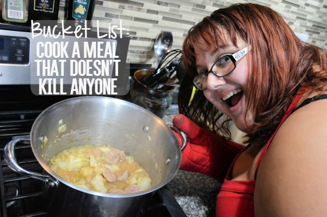 Bucket List: Cook A Meal That Doesn't Kill Anyone | Uncustomary Art