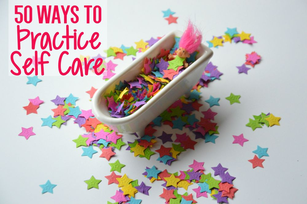 50 Ways To Practice Self Care | Uncustomary