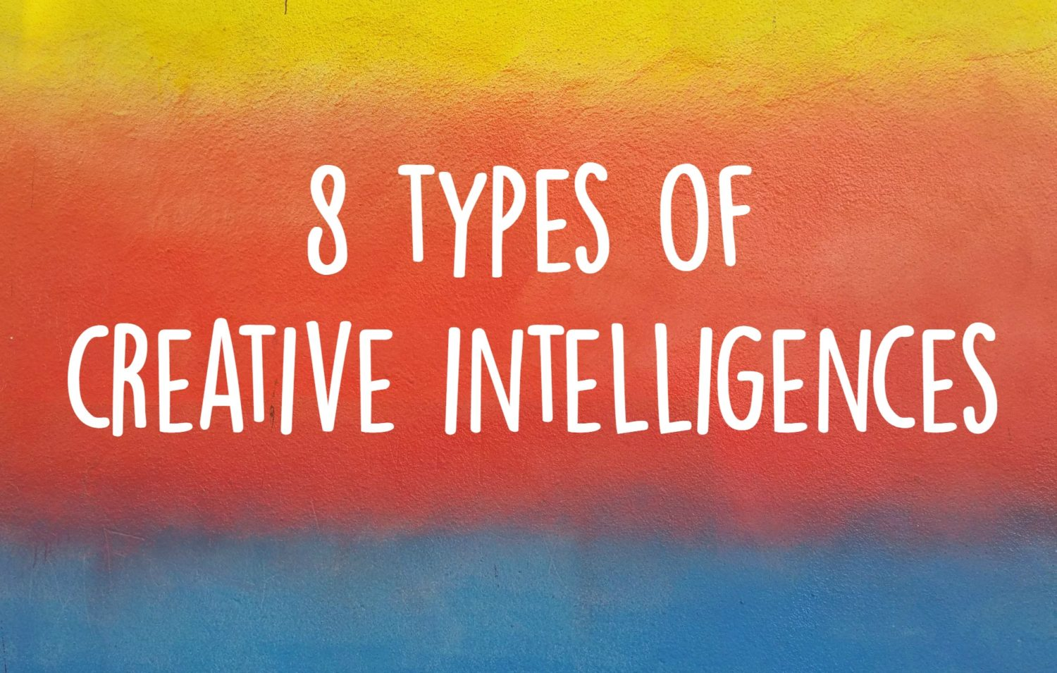 8 Types Of Creative Intelligeneces | Uncustomary