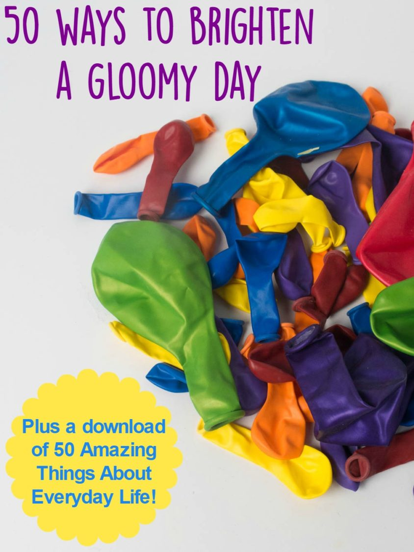50 Ways To Brighten A Gloomy Day | Uncustomary
