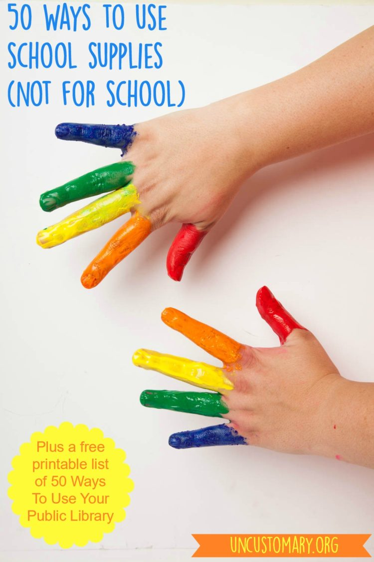 50 Ways To Use School Supplies (Not For School) | Uncustomary