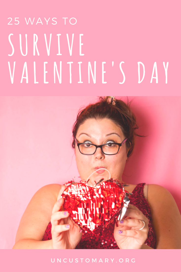 25 Ways To Survive Valentine's Day | Uncustomary