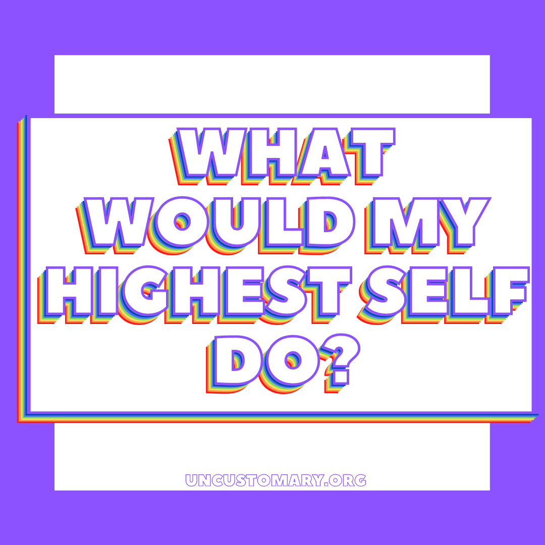 What Would My Highest Self Do | Uncustomary