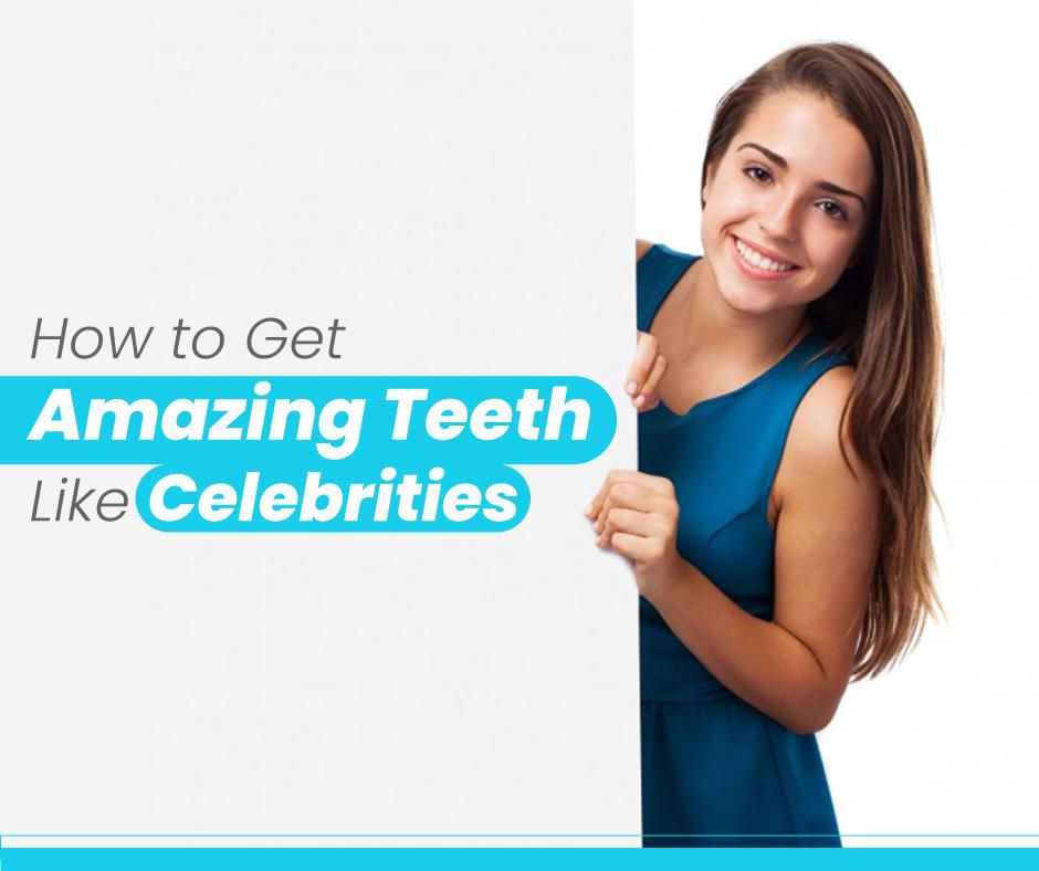 How To Get Amazing Teeth Like Celebrities   Uncustomary